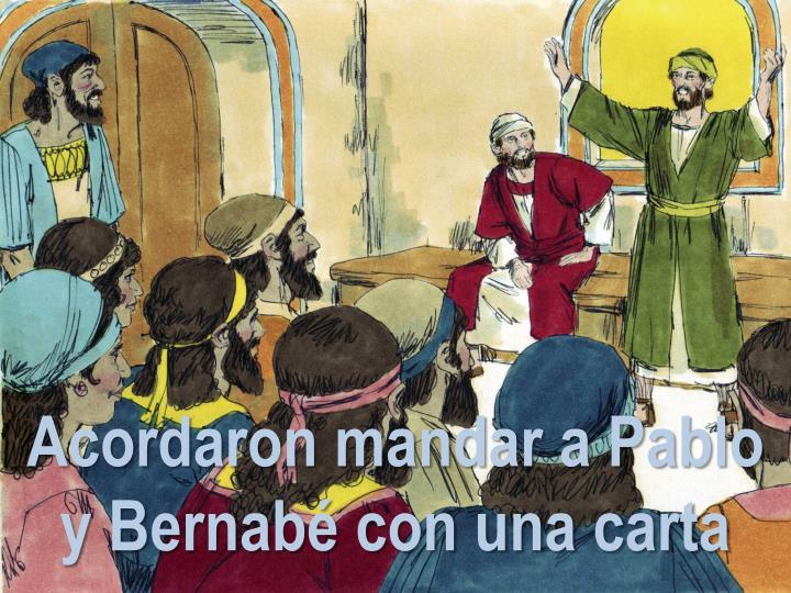 Acordaron mandar a Pablo y Bernabé con una carta