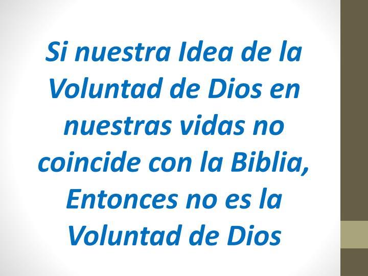 Si nuestra Idea de la Voluntad de Dios en nuestras vidas no coincide con la Biblia, Entonces no es la Voluntad de Dios