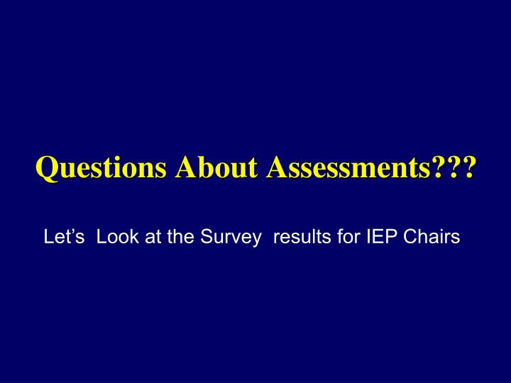 Questions About Assessments???