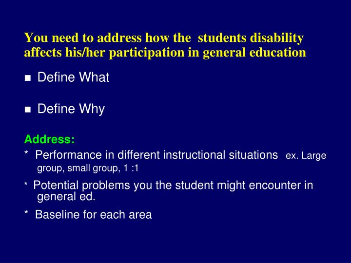You need to address how the  students disability affects his/her participation in general education
