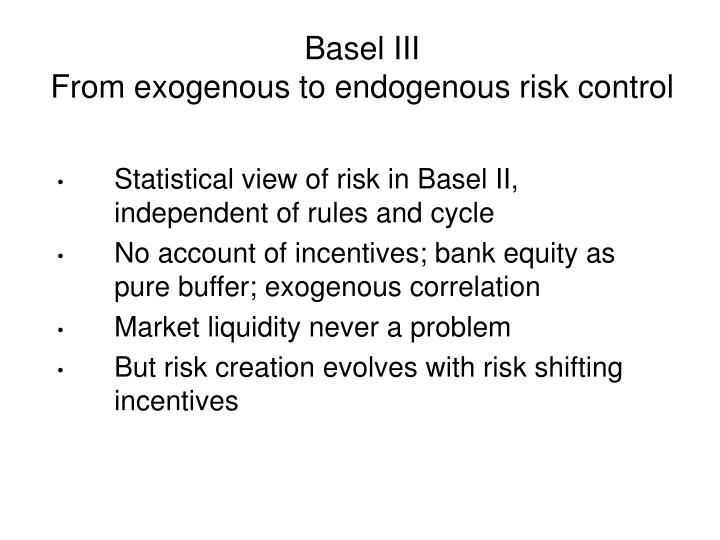 Basel iii from exogenous to endogenous risk control