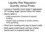 liquidity risk regulation quantity versus prices
