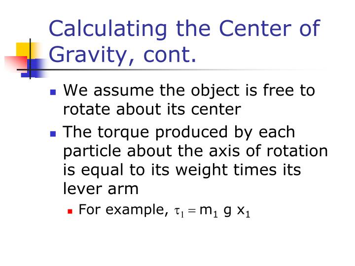 Calculating the Center of Gravity, cont.