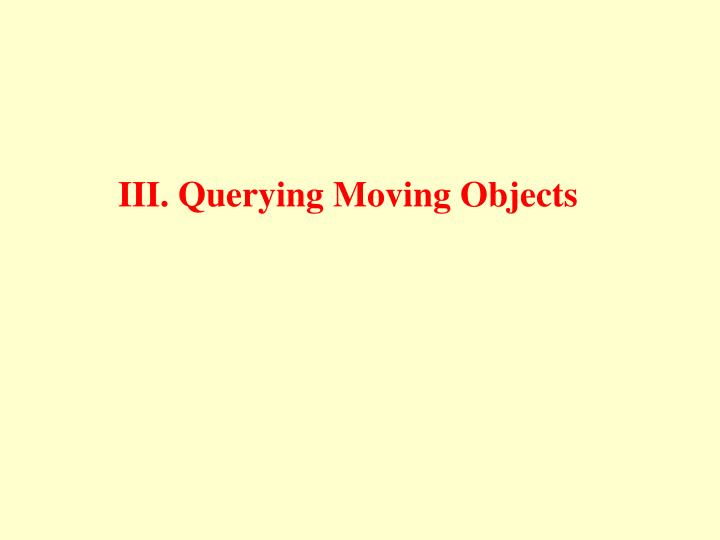 III. Querying Moving Objects
