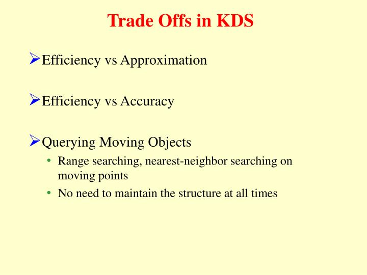 Trade Offs in KDS