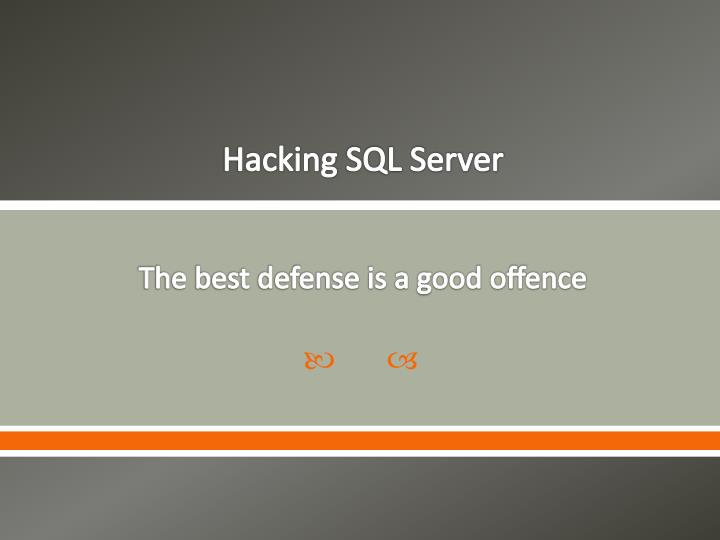 Hacking sql server the best defense is a good offence