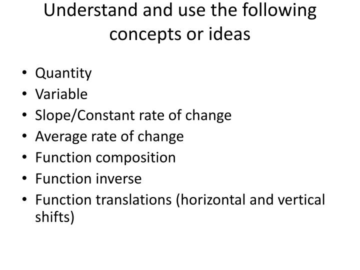 Understand and use the following concepts or ideas