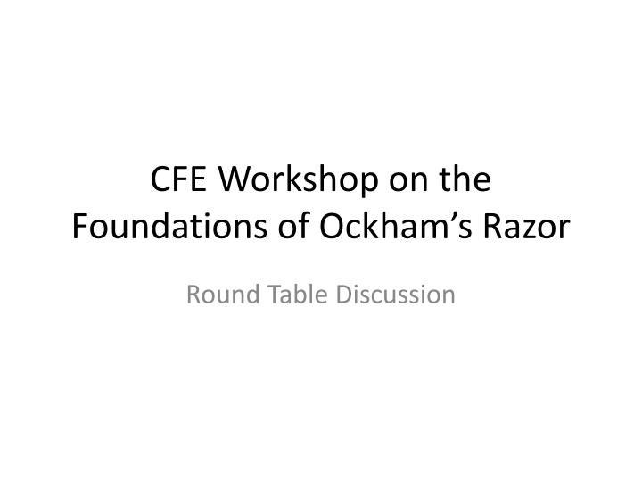 Cfe workshop on the foundations of ockham s razor