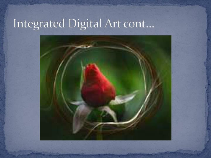 Integrated Digital Art cont…