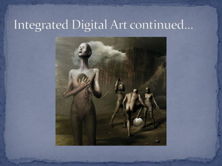 Integrated Digital Art continued…
