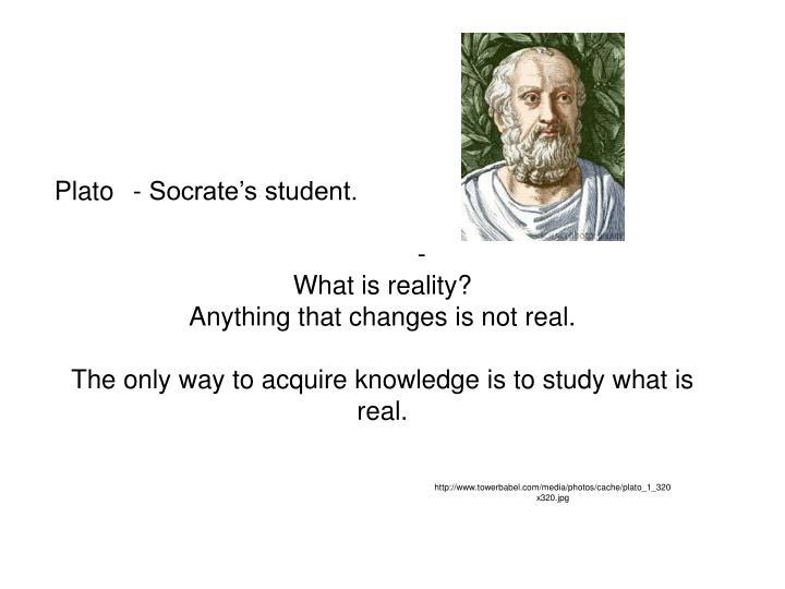 Plato - Socrate's student.