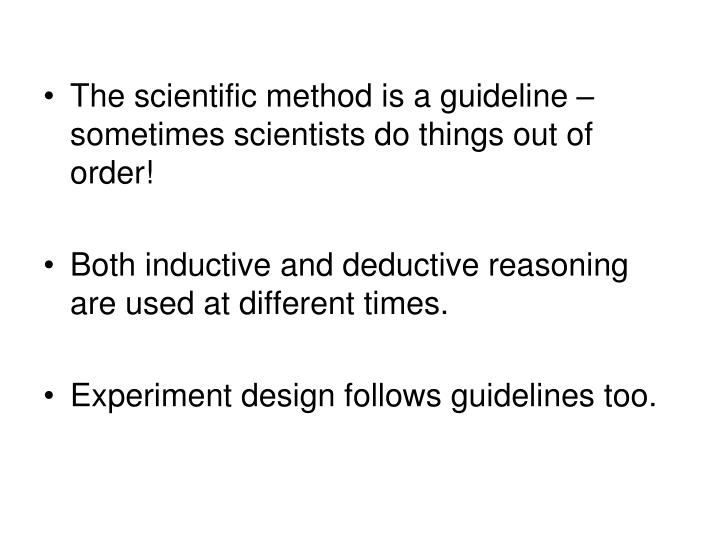 The scientific method is a guideline – sometimes scientists do things out of order!