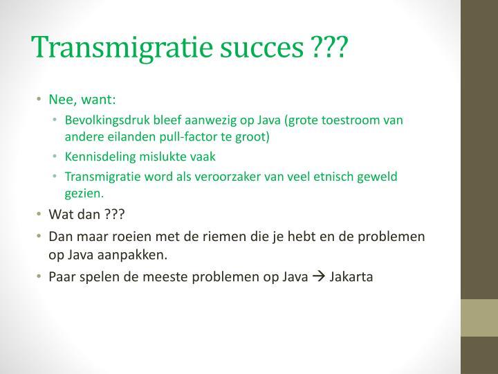 Transmigratie succes ???