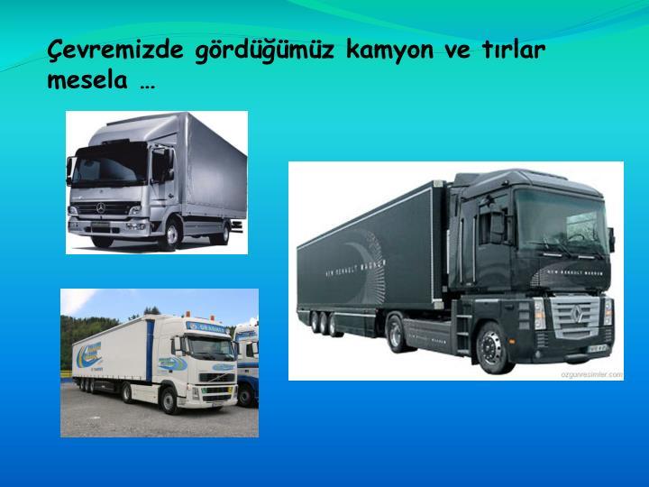 evremizde grdmz kamyon ve trlar mesela