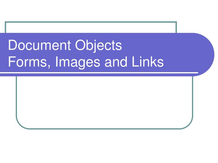 Document objects forms images and links