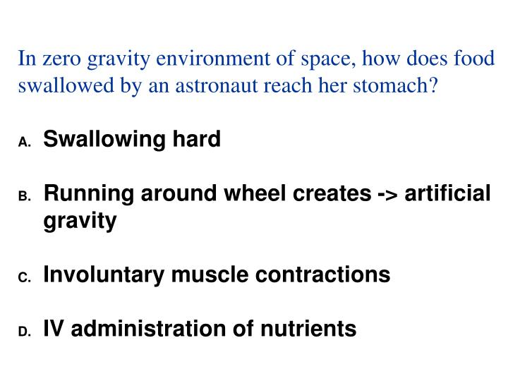 In zero gravity environment of space, how does food swallowed by an astronaut reach her stomach?