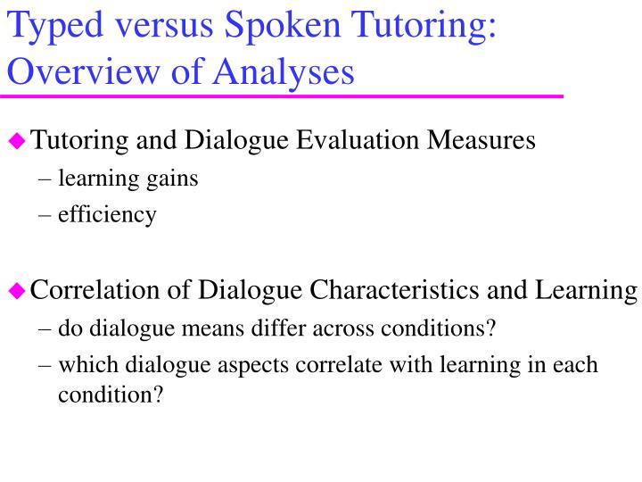Typed versus Spoken Tutoring: Overview of Analyses
