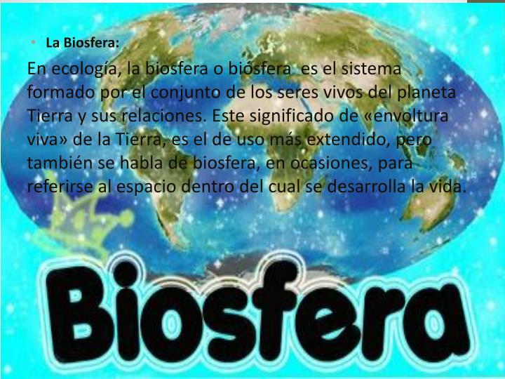 La Biosfera: