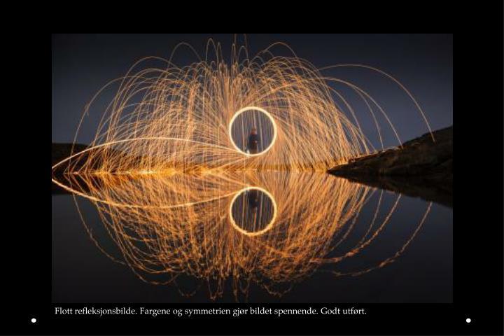 Flott refleksjonsbilde. Fargene og symmetrien gjør bildet spennende. Godt utført.