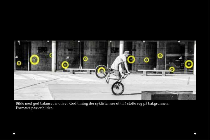 Bilde med god balanse i motivet. God timing der syklisten ser ut til å støtte seg på bakgrunnen.