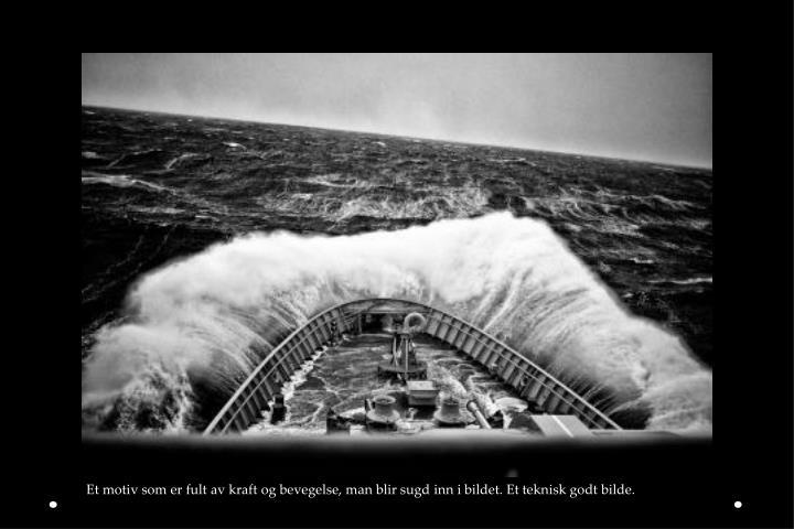 Et motiv som er fult av kraft og bevegelse, man blir sugd inn i bildet. Et teknisk godt bilde.