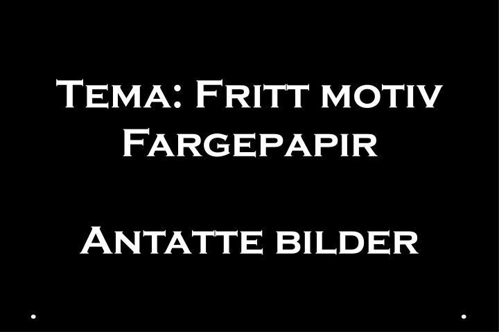 Tema: Fritt motiv