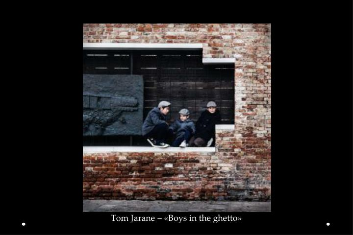 Tom Jarane – «Boys in the ghetto»