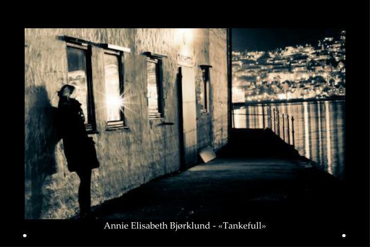 Annie Elisabeth Bjørklund - «Tankefull»