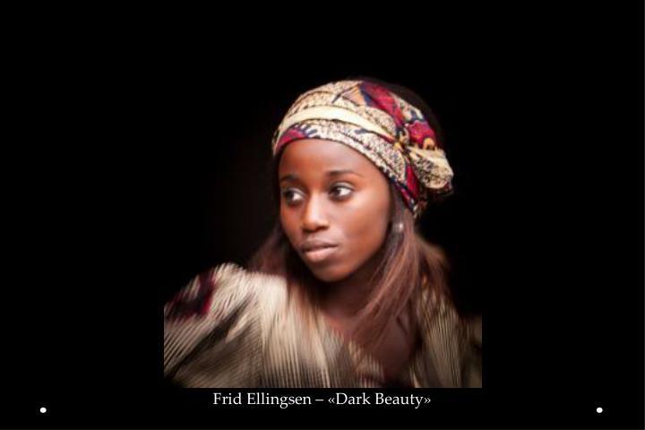 Frid Ellingsen – «Dark Beauty»