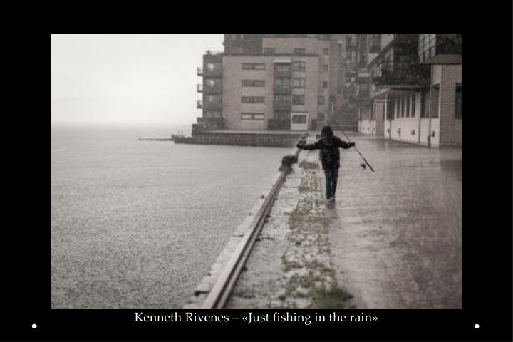 Kenneth Rivenes – «Just fishing in the rain»