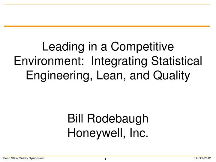Leading in a Competitive Environment:  Integrating Statistical Engineering, Lean, and Quality