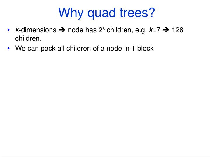 Why quad trees?