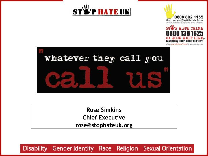 Rose simkins chief executive rose@stophateuk org