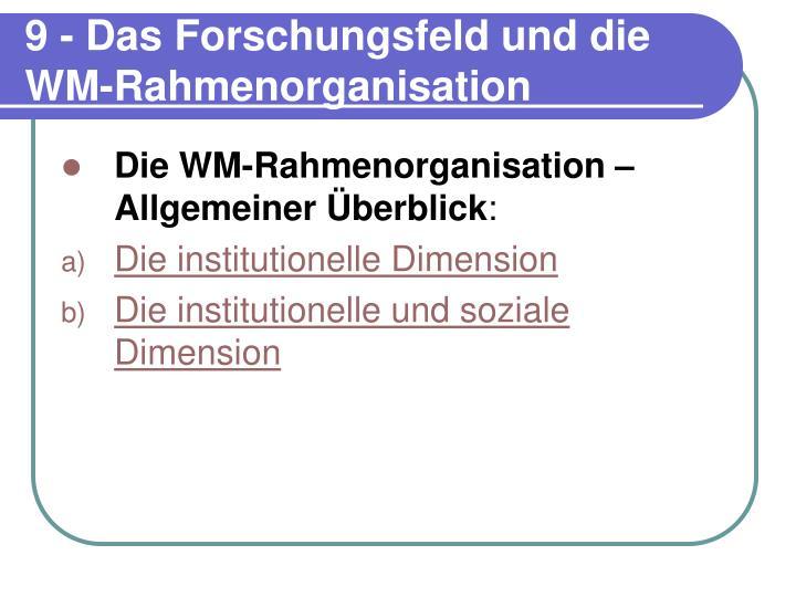 9 - Das Forschungsfeld und die WM-Rahmenorganisation