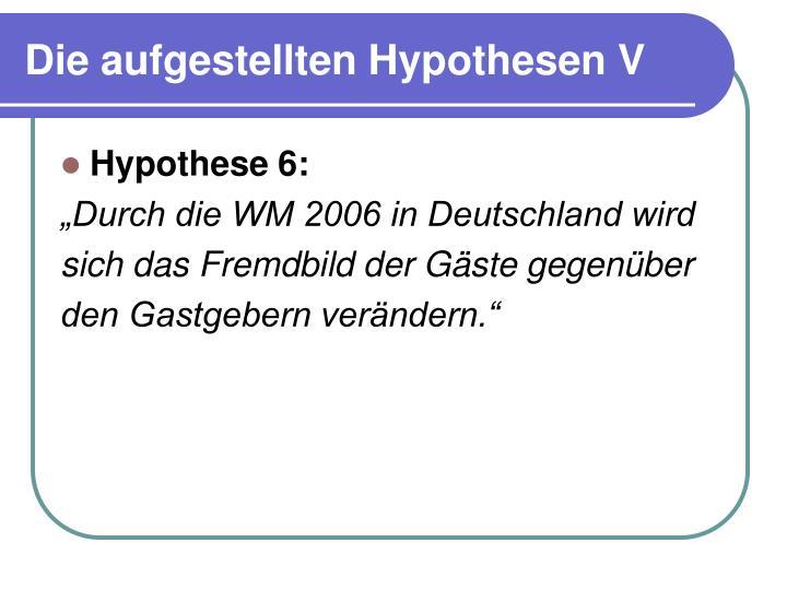 Die aufgestellten Hypothesen V