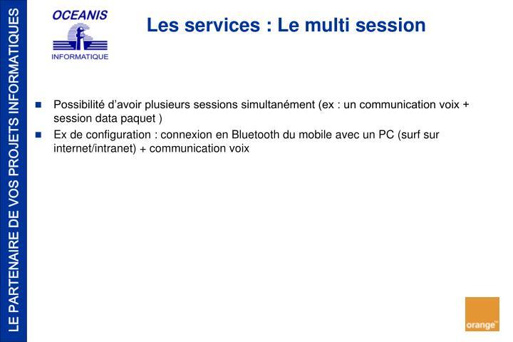 Possibilité d'avoir plusieurs sessions simultanément (ex : un communication voix + session data paquet )