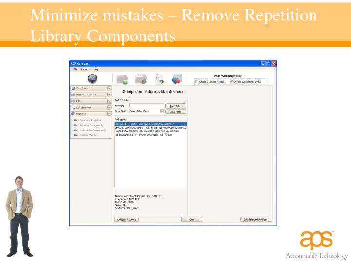 Minimize mistakes – Remove Repetition