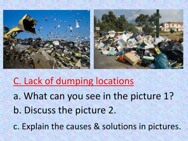 C. Lack of dumping locations