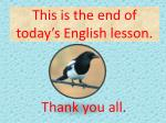 this is the end of today s english lesson