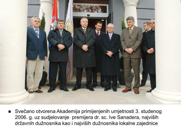 Svečano otvorena Akademija primijenjenih umjetnosti 3. studenog 2006. g. uz sudjelovanje  premijera dr. sc. Ive Sanadera, najviših državnih dužnosnika kao i najviših dužnosnika lokalne zajednice