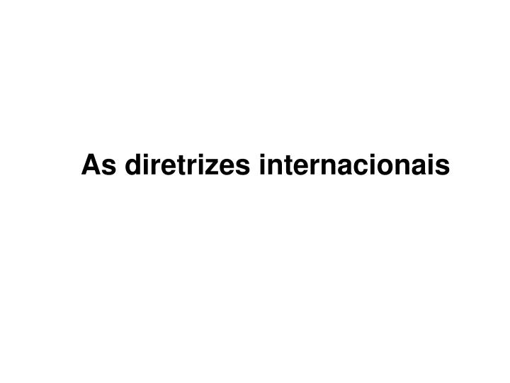 As diretrizes internacionais