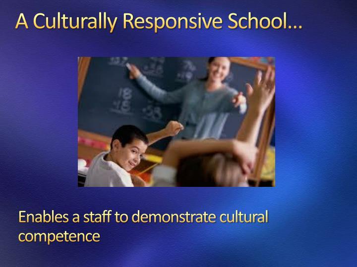 A Culturally Responsive School…