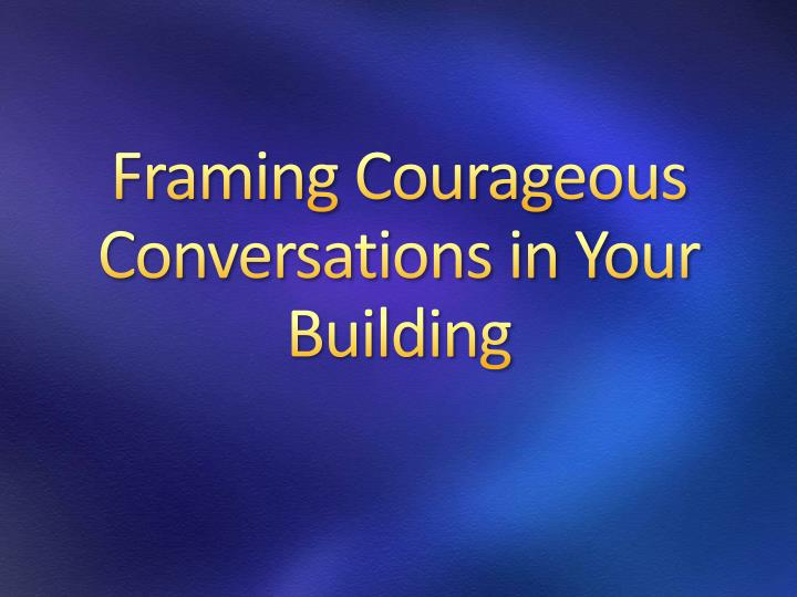 Framing Courageous Conversations in Your Building