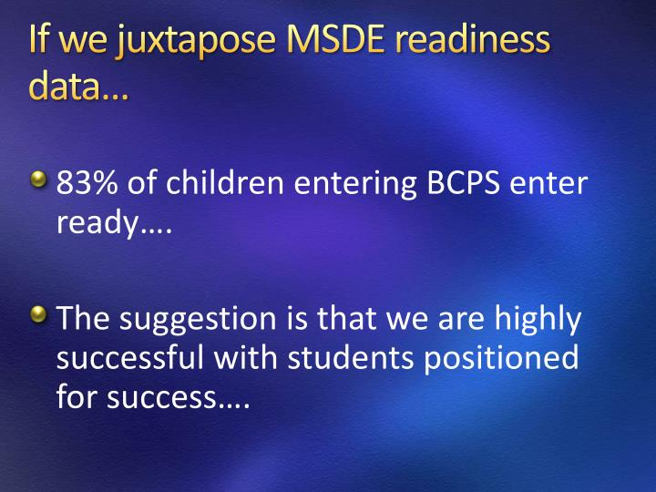If we juxtapose MSDE readiness data…