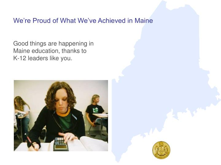 We re proud of what we ve achieved in maine