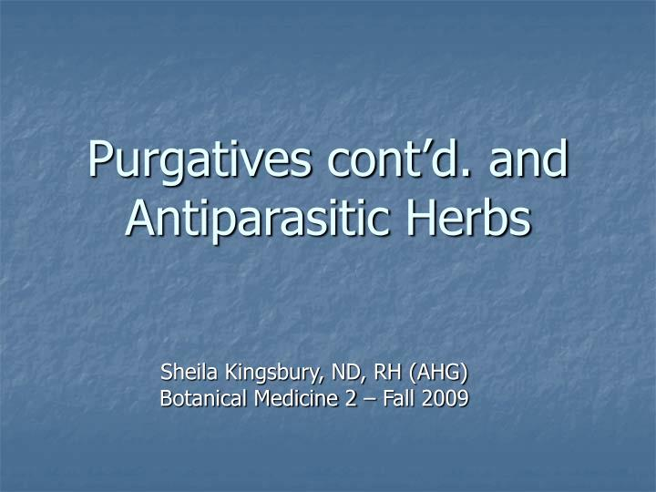 Purgatives cont d and antiparasitic herbs