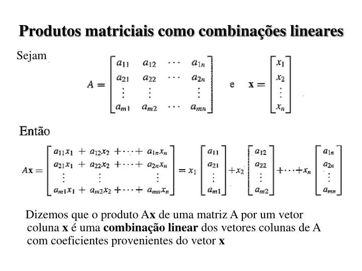 Produtos matriciais como combinações lineares