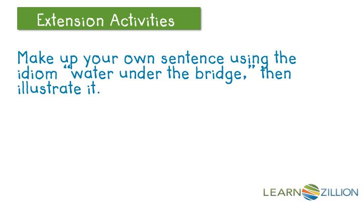 "Make up your own sentence using the idiom ""water under the bridge,"" then illustrate it."