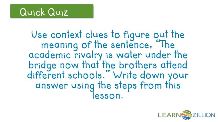 Use context clues to figure out the meaning of the sentence,