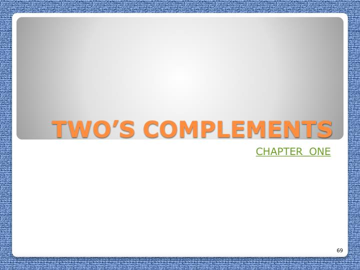 TWO'S COMPLEMENTS
